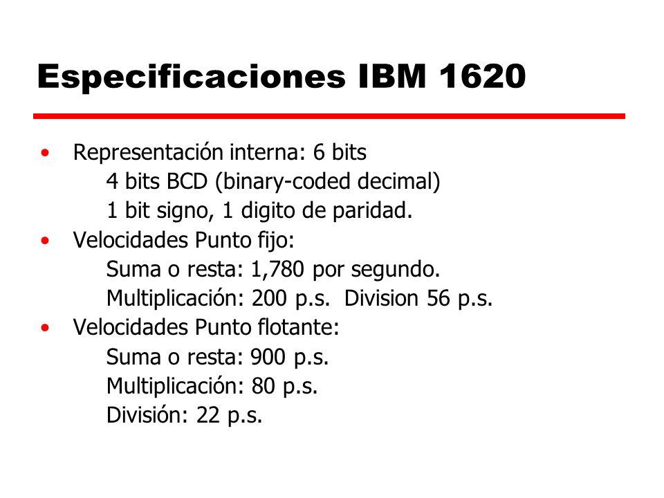 Especificaciones IBM 1620 Representación interna: 6 bits 4 bits BCD (binary-coded decimal) 1 bit signo, 1 digito de paridad.
