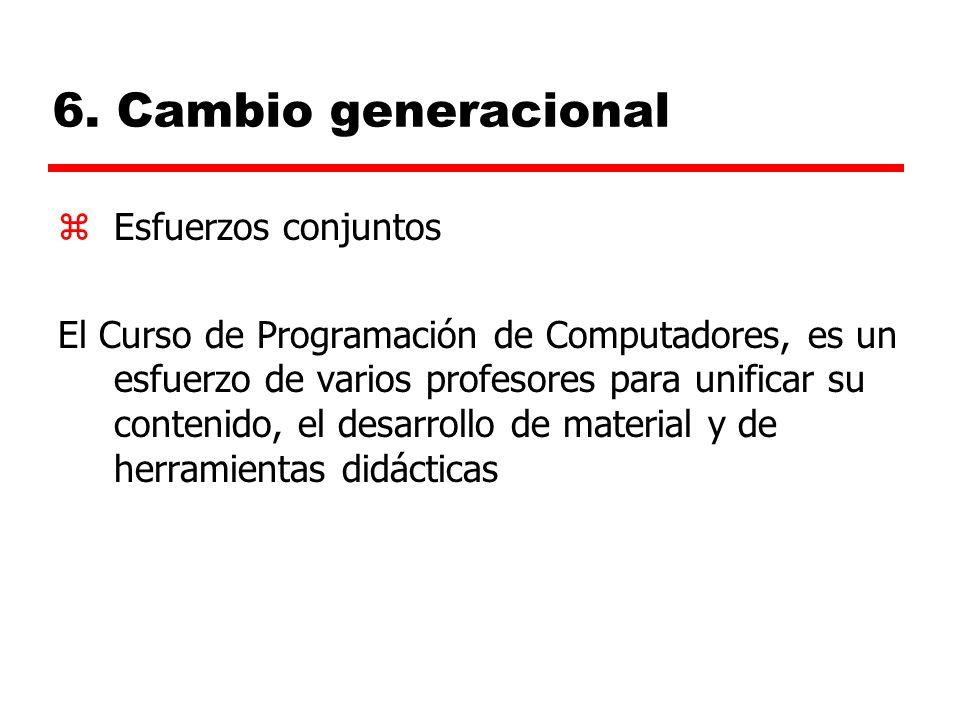 6. Cambio generacional zEsfuerzos conjuntos El Curso de Programación de Computadores, es un esfuerzo de varios profesores para unificar su contenido,