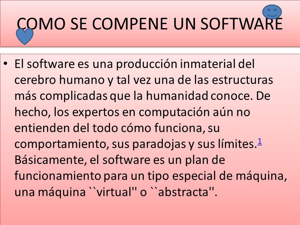 COMO SE COMPENE UN SOFTWARE El software es una producción inmaterial del cerebro humano y tal vez una de las estructuras más complicadas que la humanidad conoce.