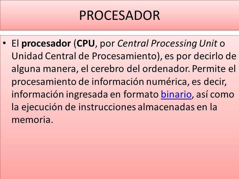 PROCESADOR El procesador (CPU, por Central Processing Unit o Unidad Central de Procesamiento), es por decirlo de alguna manera, el cerebro del ordenador.