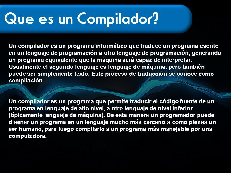 Un compilador es un programa informático que traduce un programa escrito en un lenguaje de programación a otro lenguaje de programación, generando un