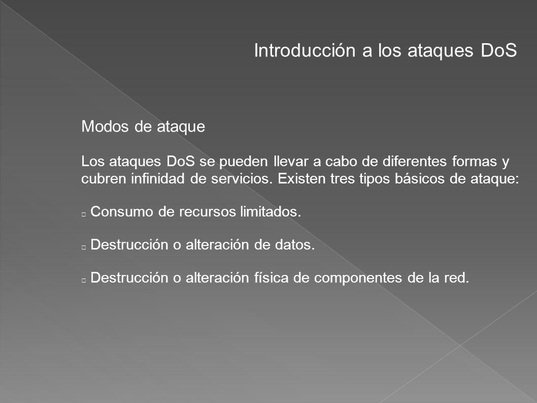 Introducción a los ataques DoS Modos de ataque Los ataques DoS se pueden llevar a cabo de diferentes formas y cubren infinidad de servicios. Existen t