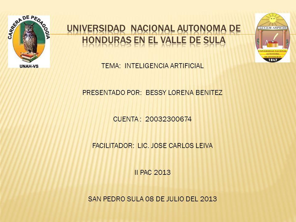 TEMA: INTELIGENCIA ARTIFICIAL PRESENTADO POR: BESSY LORENA BENITEZ CUENTA : 20032300674 FACILITADOR: LIC.