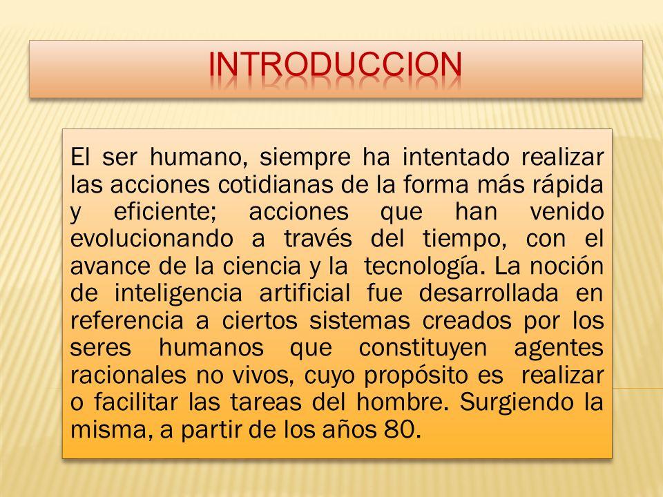 El ser humano, siempre ha intentado realizar las acciones cotidianas de la forma más rápida y eficiente; acciones que han venido evolucionando a través del tiempo, con el avance de la ciencia y la tecnología.
