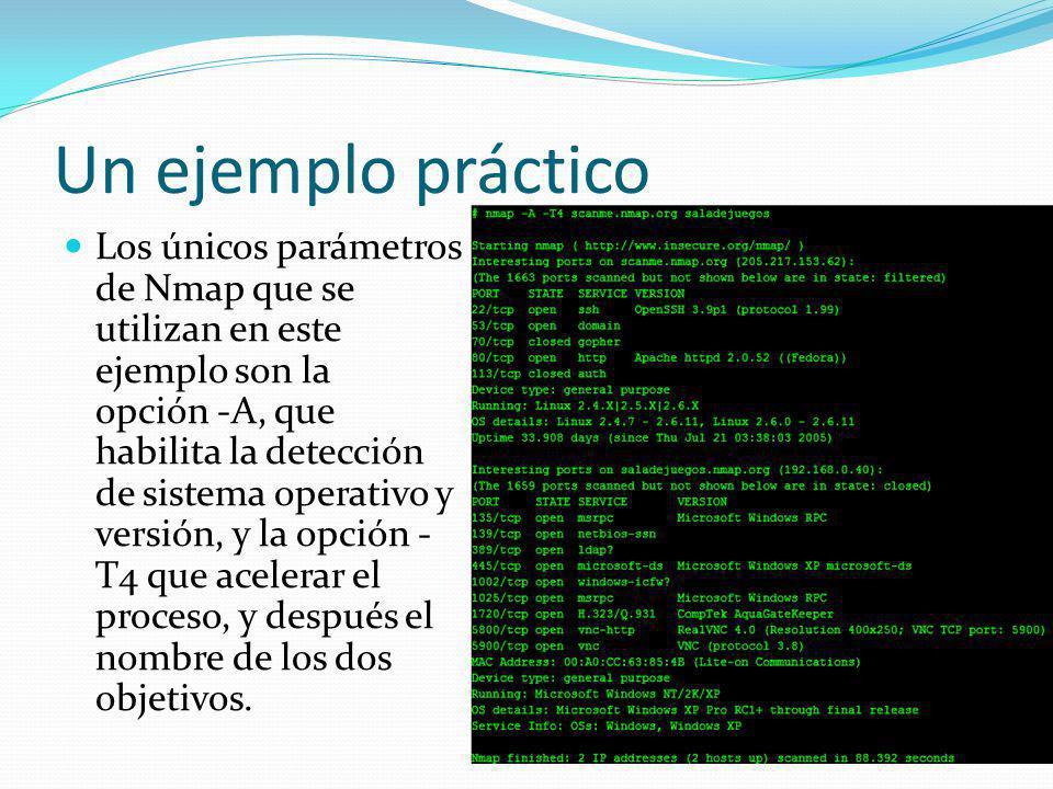 Un ejemplo práctico Los únicos parámetros de Nmap que se utilizan en este ejemplo son la opción -A, que habilita la detección de sistema operativo y v