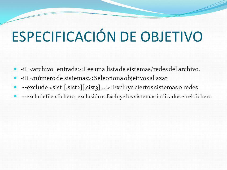 ESPECIFICACIÓN DE OBJETIVO -iL : Lee una lista de sistemas/redes del archivo. -iR : Selecciona objetivos al azar --exclude : Excluye ciertos sistemas