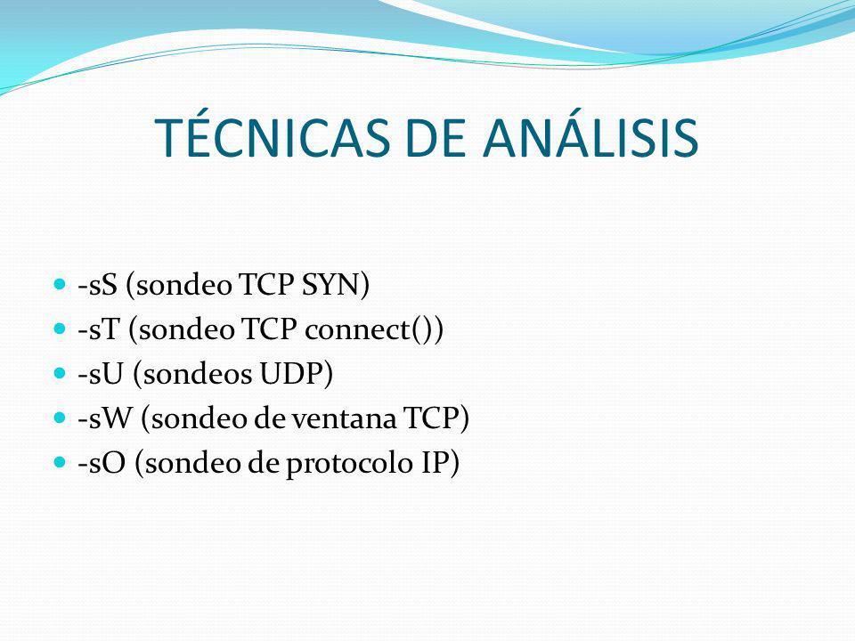 TÉCNICAS DE ANÁLISIS -sS (sondeo TCP SYN) -sT (sondeo TCP connect()) -sU (sondeos UDP) -sW (sondeo de ventana TCP) -sO (sondeo de protocolo IP)