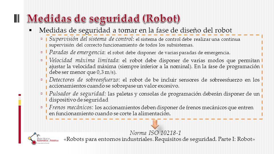 Medidas de seguridad a tomar en la fase de diseño del robot Supervisión del sistema de control : el sistema de control debe realizar una continua supervisión del correcto funcionamiento de todos los subsistemas.
