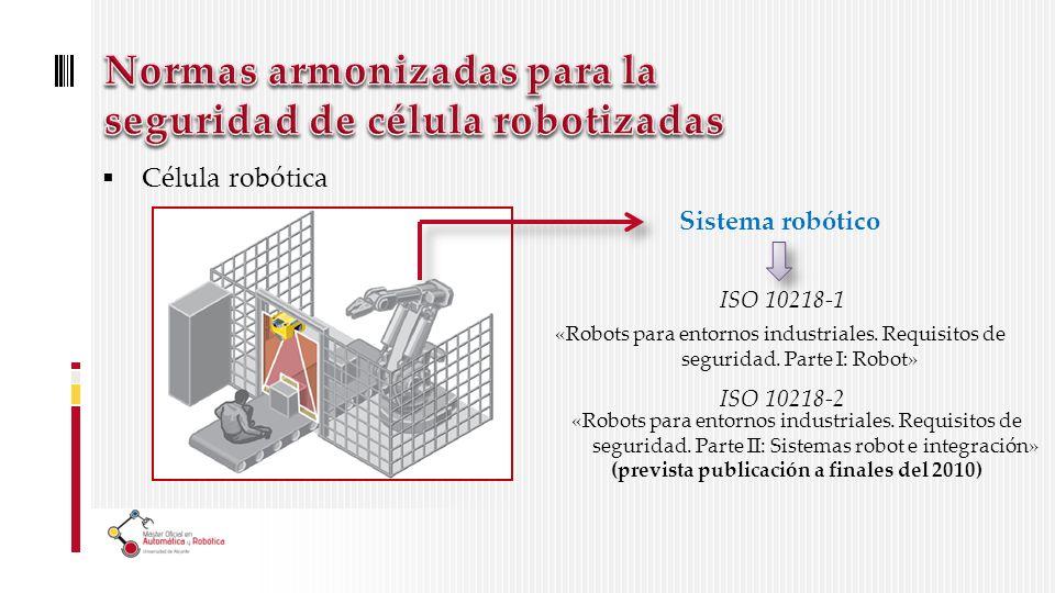 Célula robótica Sistema robótico ISO 10218-1 «Robots para entornos industriales.