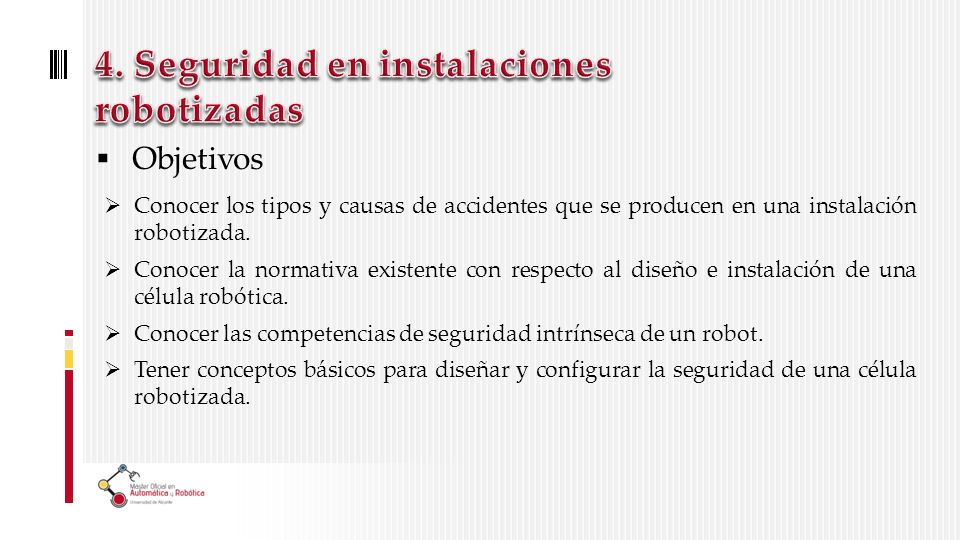 Objetivos Conocer los tipos y causas de accidentes que se producen en una instalación robotizada.