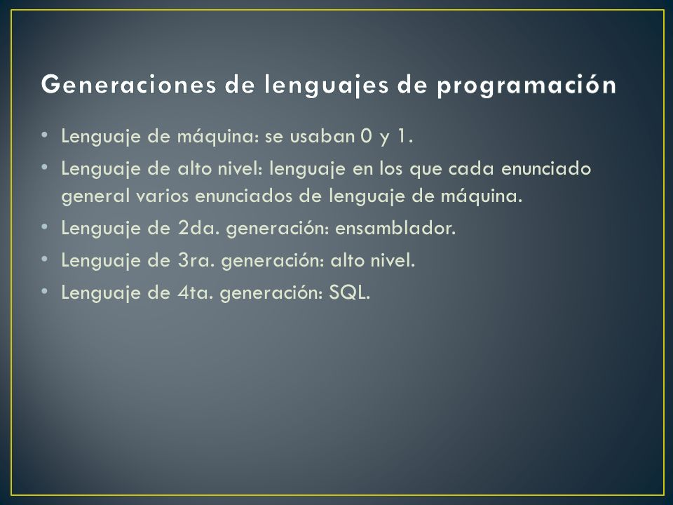 Lenguaje de máquina: se usaban 0 y 1.