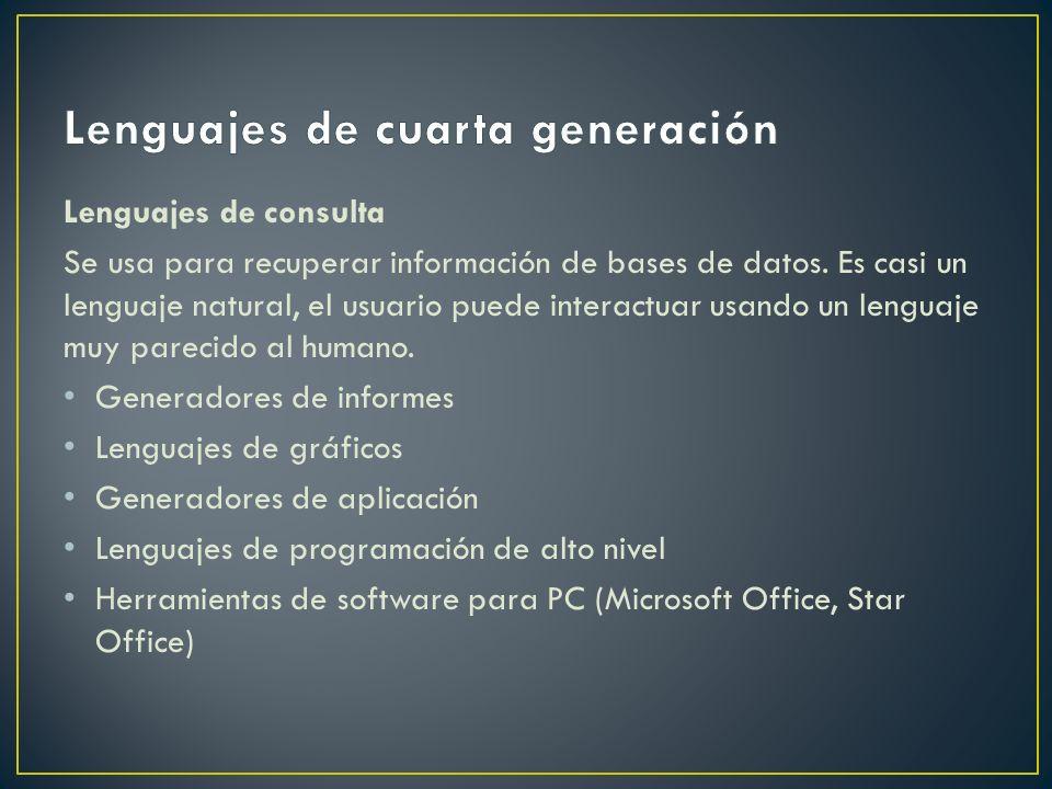 Lenguajes de consulta Se usa para recuperar información de bases de datos. Es casi un lenguaje natural, el usuario puede interactuar usando un lenguaj