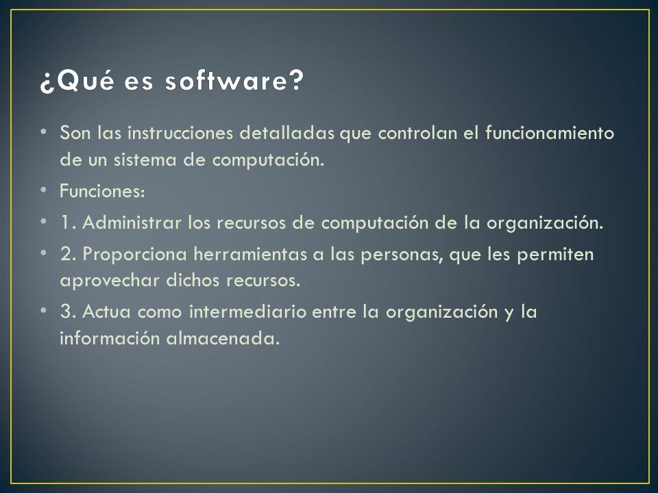 Son las instrucciones detalladas que controlan el funcionamiento de un sistema de computación. Funciones: 1. Administrar los recursos de computación d