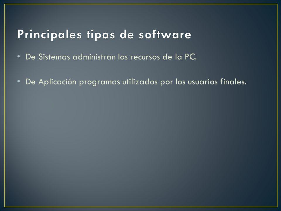 De Sistemas administran los recursos de la PC. De Aplicación programas utilizados por los usuarios finales.