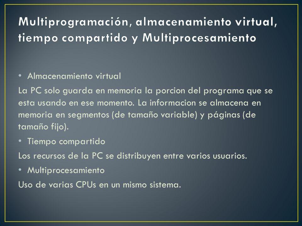 Almacenamiento virtual La PC solo guarda en memoria la porcion del programa que se esta usando en ese momento. La informacion se almacena en memoria e