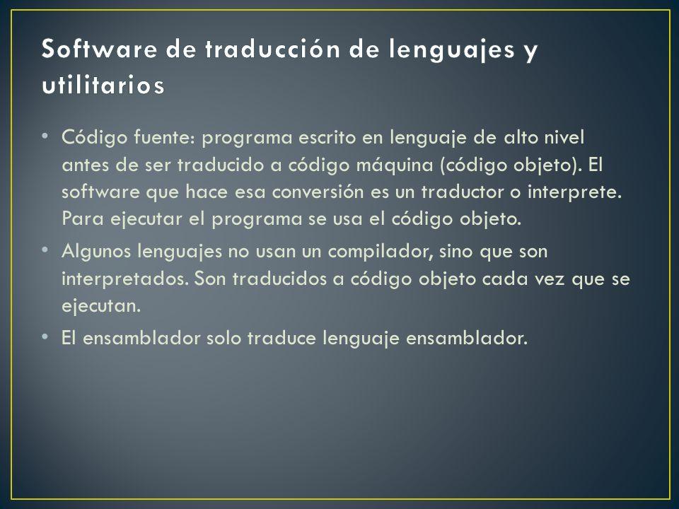 Código fuente: programa escrito en lenguaje de alto nivel antes de ser traducido a código máquina (código objeto). El software que hace esa conversión