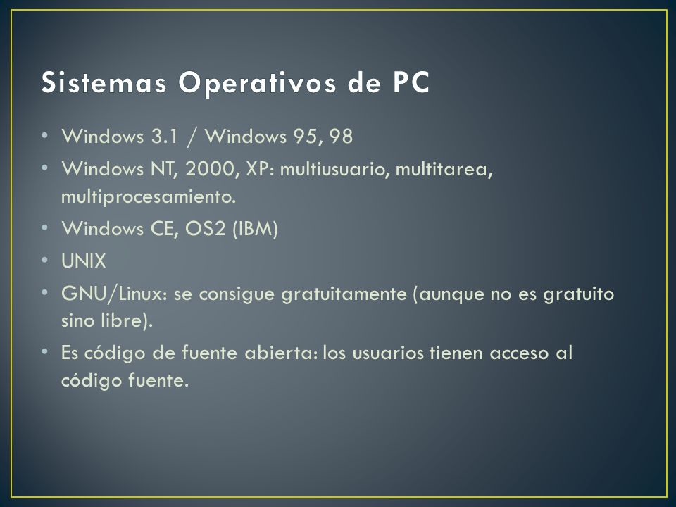 Windows 3.1 / Windows 95, 98 Windows NT, 2000, XP: multiusuario, multitarea, multiprocesamiento.