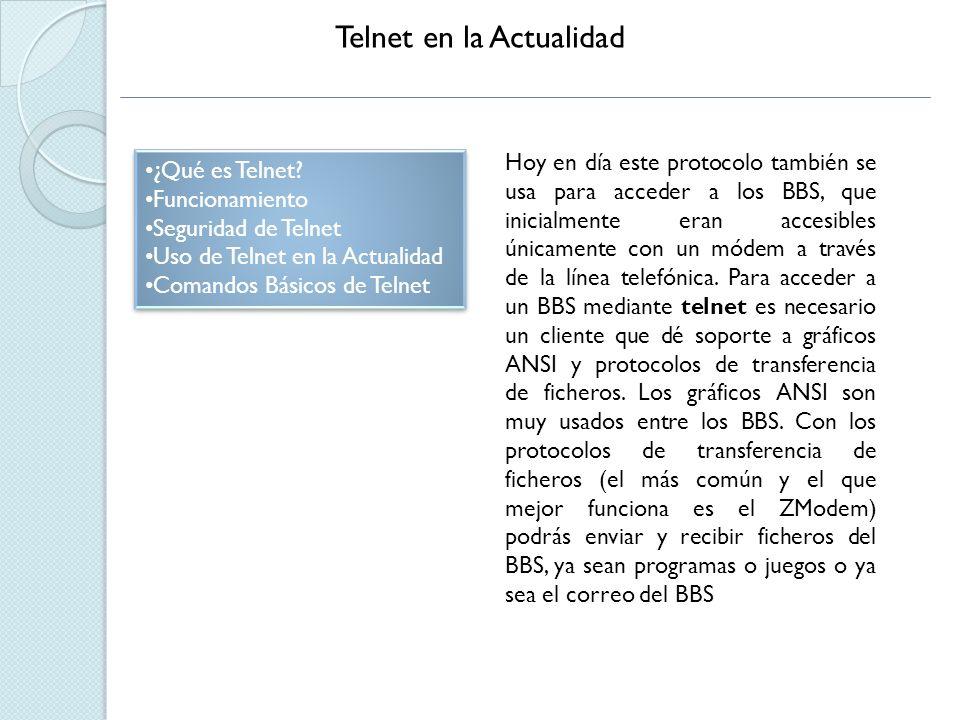 Comandos Básico de Telnet Para iniciar una sesión con un intérprete de comandos de otro ordenador, puede emplear el comando telnet seguido del nombre o la dirección IP de la máquina en la que desea trabajar.