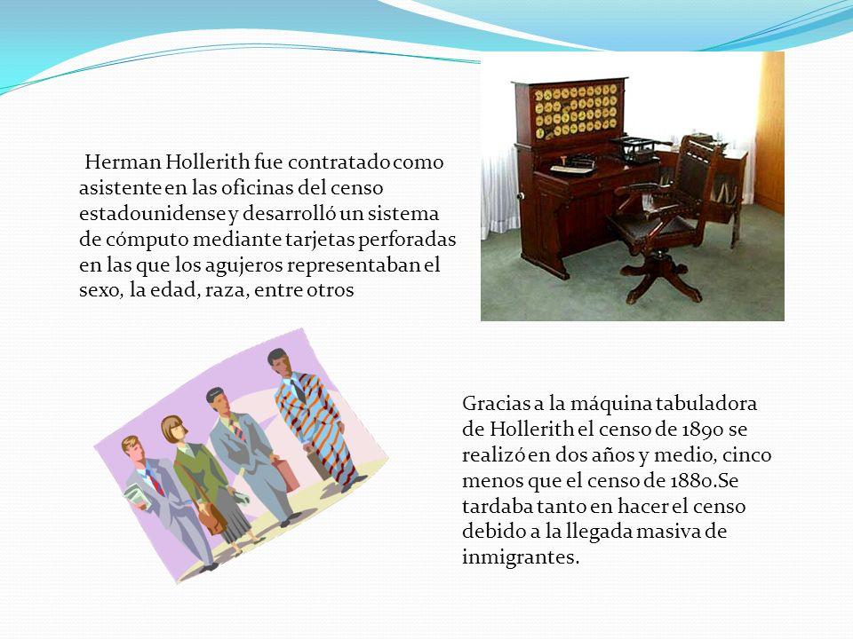 Herman Hollerith fue contratado como asistente en las oficinas del censo estadounidense y desarrolló un sistema de cómputo mediante tarjetas perforada