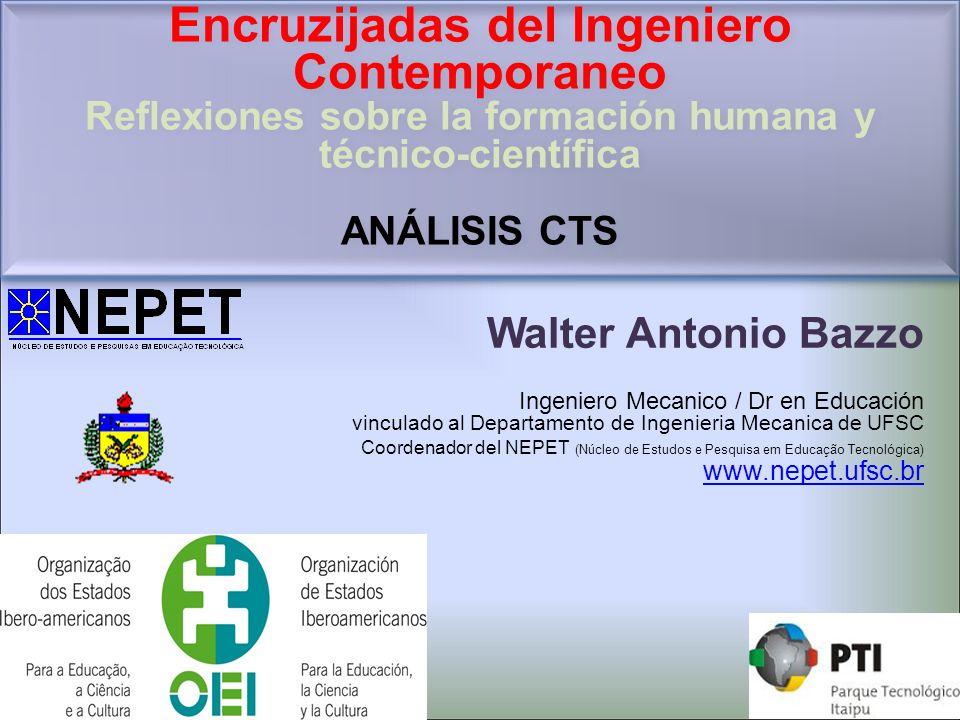 Walter Antonio Bazzo Ingeniero Mecanico / Dr en Educación vinculado al Departamento de Ingenieria Mecanica de UFSC Coordenador del NEPET (Núcleo de Es