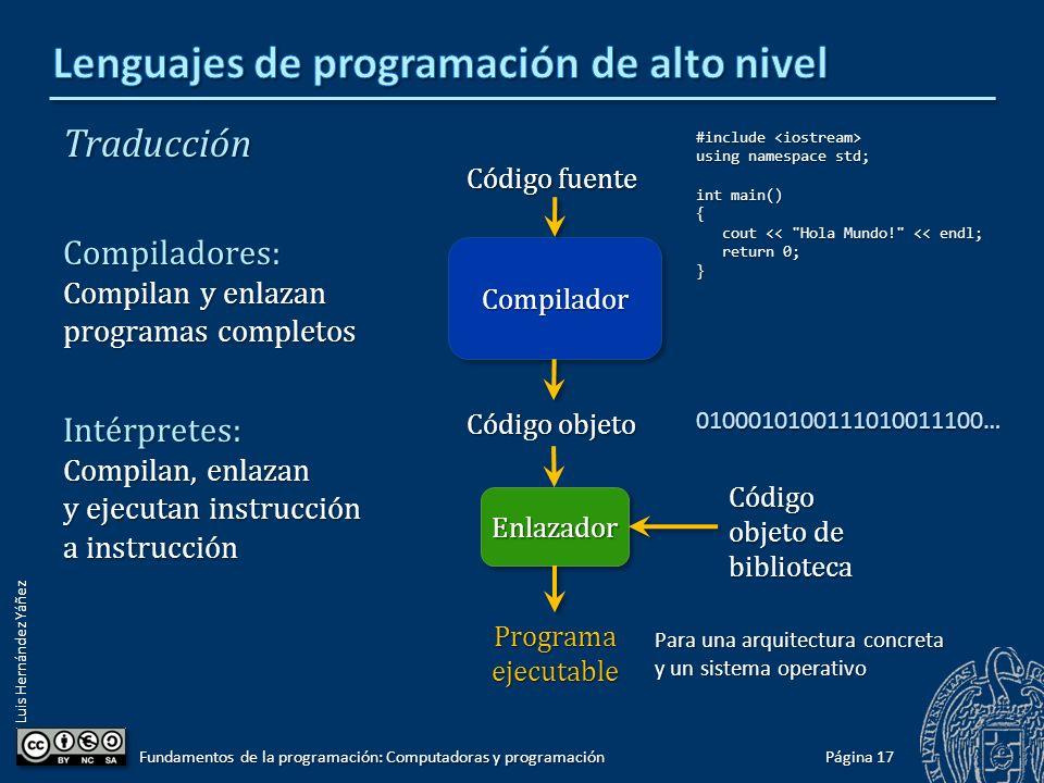 Luis Hernández Yáñez Traducción Compiladores: Compilan y enlazan programas completos Intérpretes: Compilan, enlazan y ejecutan instrucción a instrucci