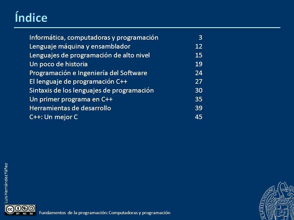 Luis Hernández Yáñez Informática, computadoras y programación3 Lenguaje máquina y ensamblador12 Lenguajes de programación de alto nivel15 Un poco de h