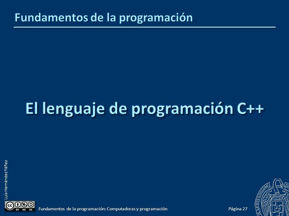 Luis Hernández Yáñez Página 27 Fundamentos de la programación: Computadoras y programación