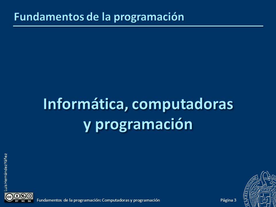 Luis Hernández Yáñez Página 3 Fundamentos de la programación: Computadoras y programación
