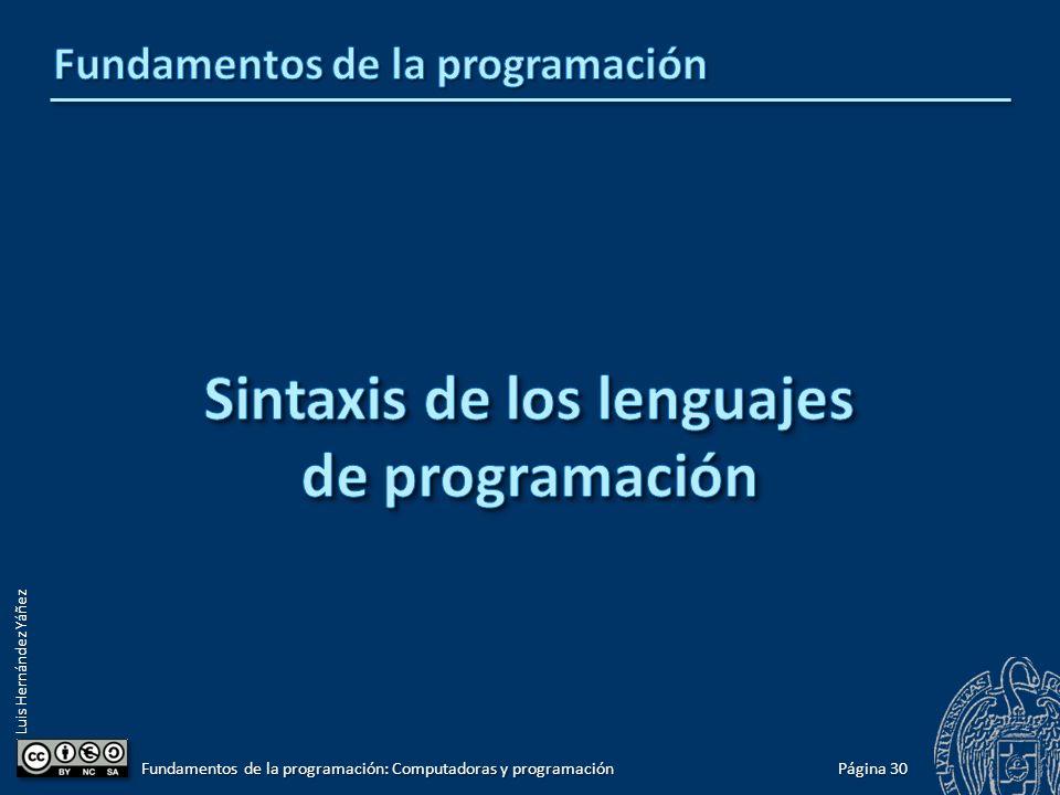 Luis Hernández Yáñez Página 30 Fundamentos de la programación: Computadoras y programación