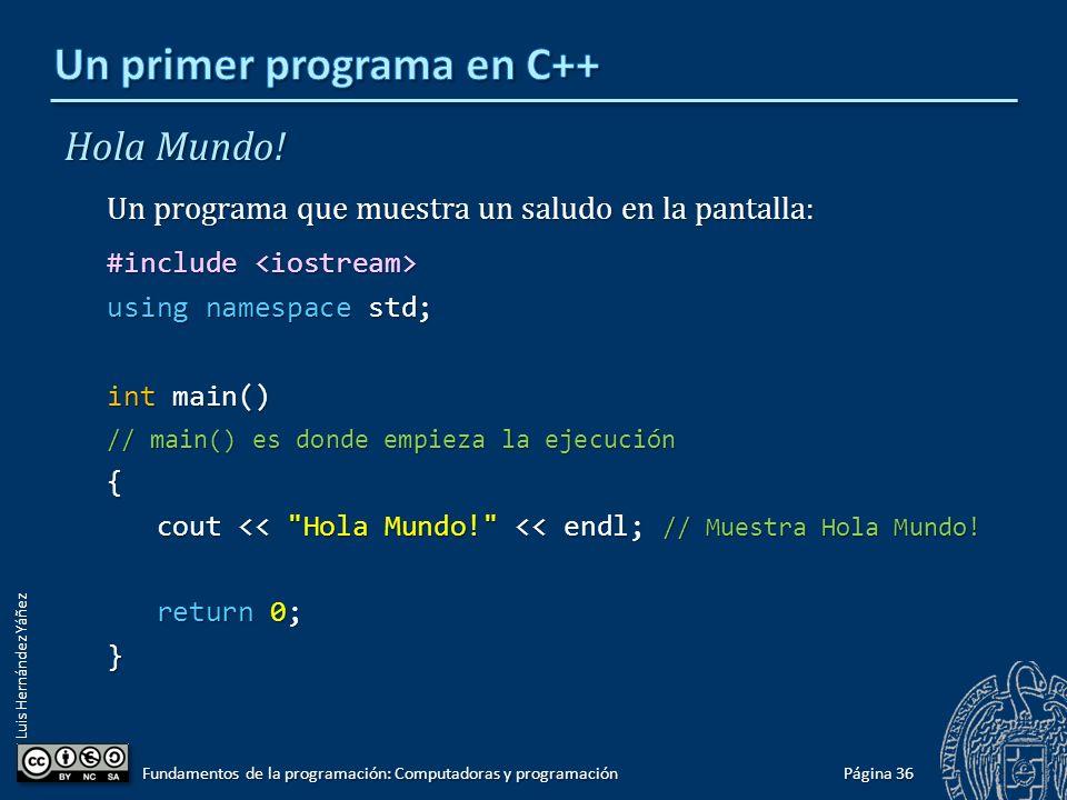Luis Hernández Yáñez Hola Mundo! Un programa que muestra un saludo en la pantalla: #include #include using namespace std; int main() // main() es dond