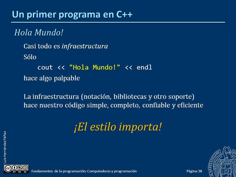 Luis Hernández Yáñez Hola Mundo! Casi todo es infraestructura Sólo cout <<