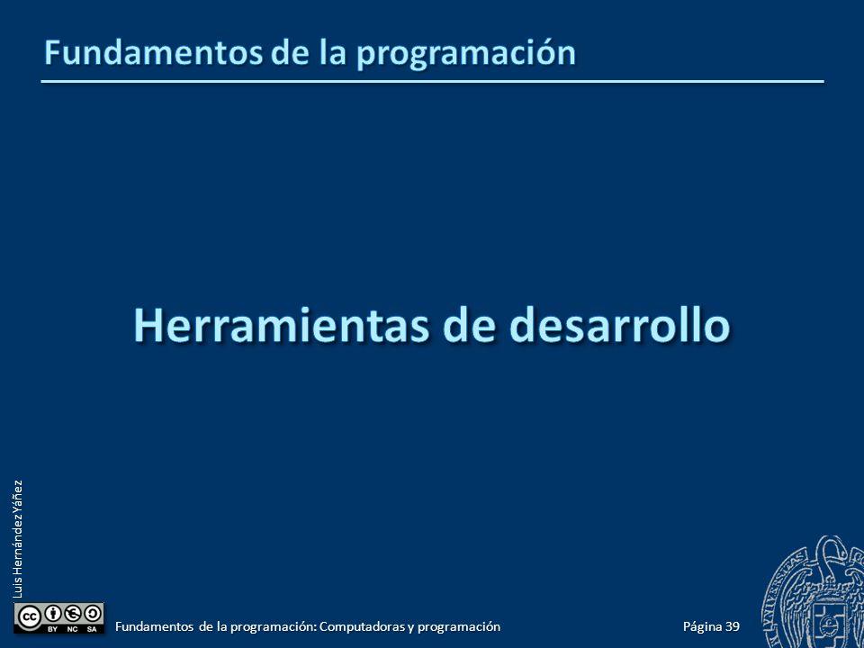 Luis Hernández Yáñez Página 39 Fundamentos de la programación: Computadoras y programación