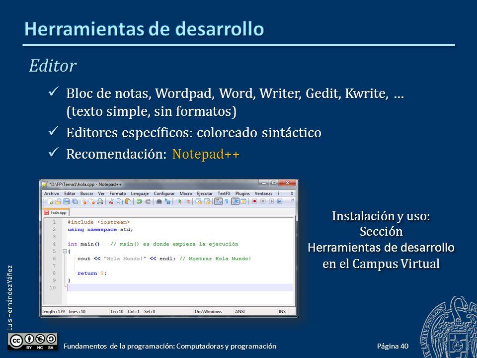 Luis Hernández Yáñez Editor Bloc de notas, Wordpad, Word, Writer, Gedit, Kwrite, … (texto simple, sin formatos) Bloc de notas, Wordpad, Word, Writer,