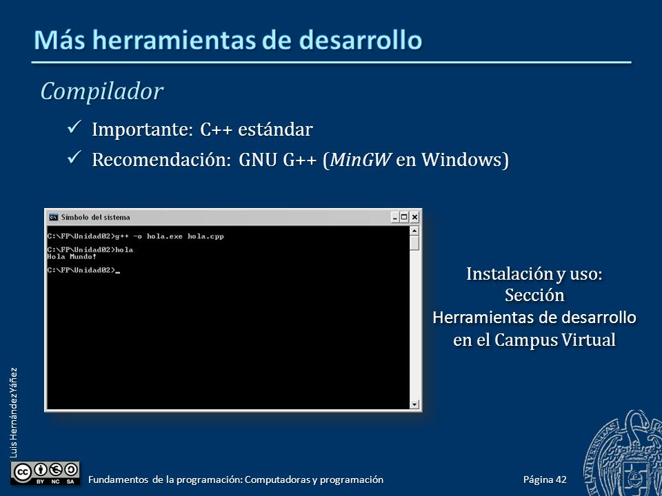 Luis Hernández Yáñez Compilador Importante: C++ estándar Importante: C++ estándar Recomendación: GNU G++ (MinGW en Windows) Recomendación: GNU G++ (Mi