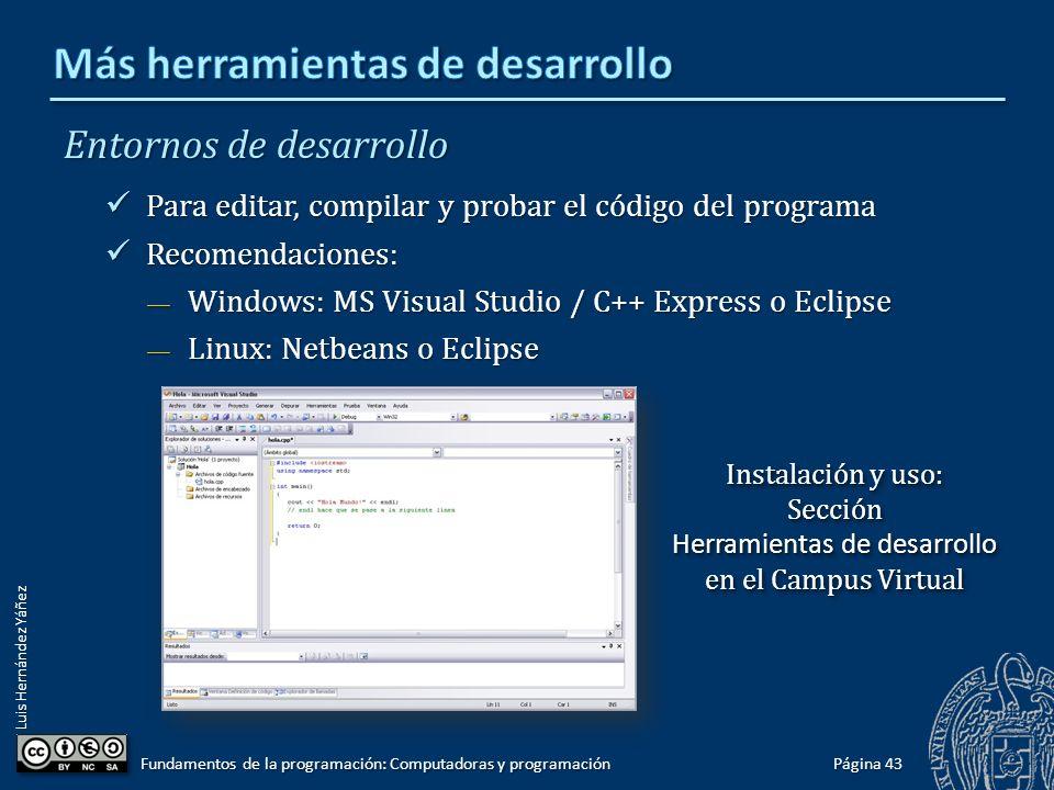 Luis Hernández Yáñez Entornos de desarrollo Para editar, compilar y probar el código del programa Para editar, compilar y probar el código del program