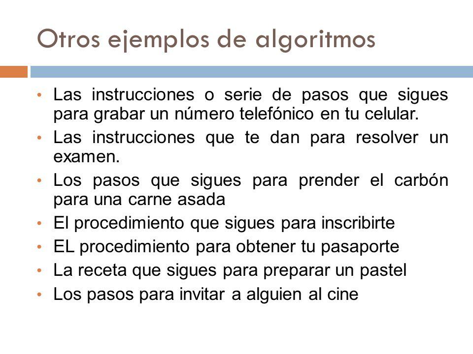 Otros ejemplos de algoritmos Las instrucciones o serie de pasos que sigues para grabar un número telefónico en tu celular. Las instrucciones que te da