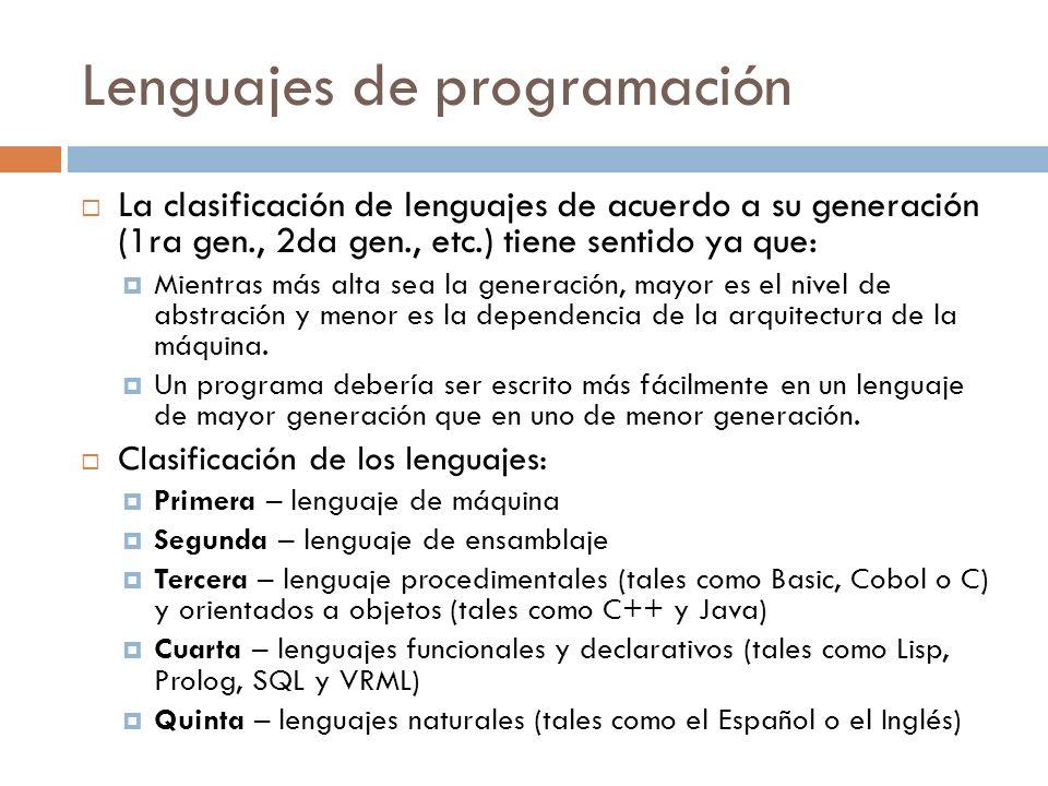 Lenguajes de programación La clasificación de lenguajes de acuerdo a su generación (1ra gen., 2da gen., etc.) tiene sentido ya que: Mientras más alta