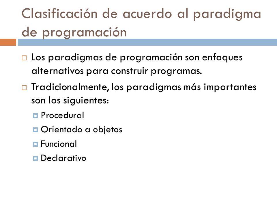 Clasificación de acuerdo al paradigma de programación Los paradigmas de programación son enfoques alternativos para construir programas. Tradicionalme