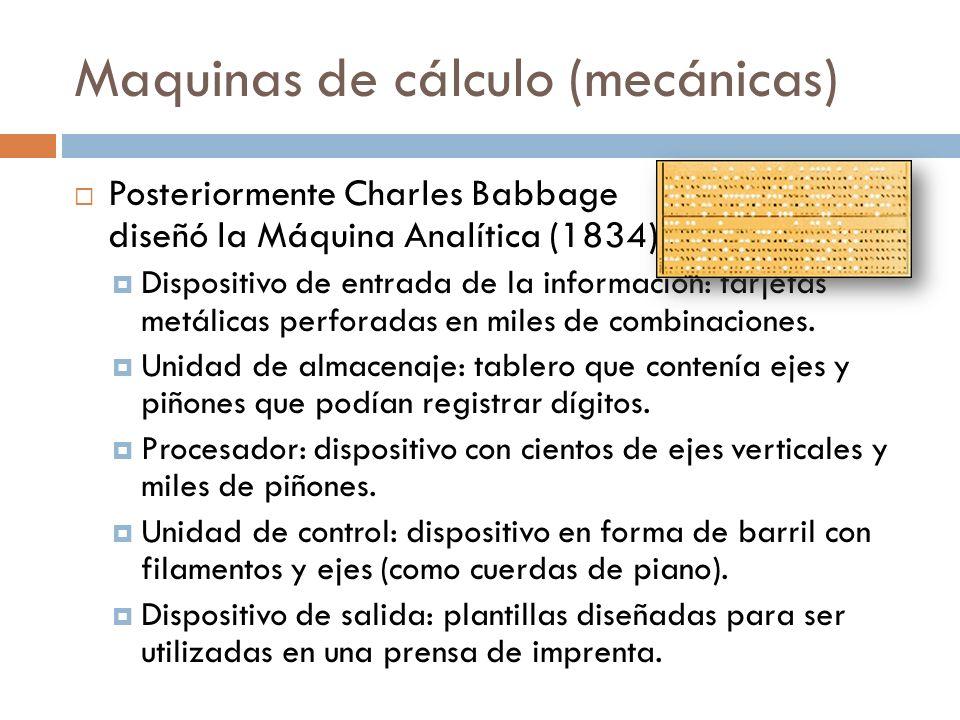 Maquinas de cálculo (mecánicas) Posteriormente Charles Babbage diseñó la Máquina Analítica (1834) pero que Dispositivo de entrada de la información: t