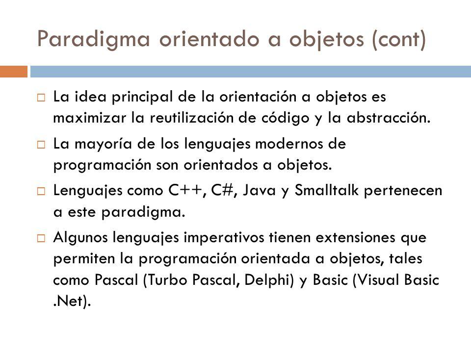 Paradigma orientado a objetos (cont) La idea principal de la orientación a objetos es maximizar la reutilización de código y la abstracción. La mayorí