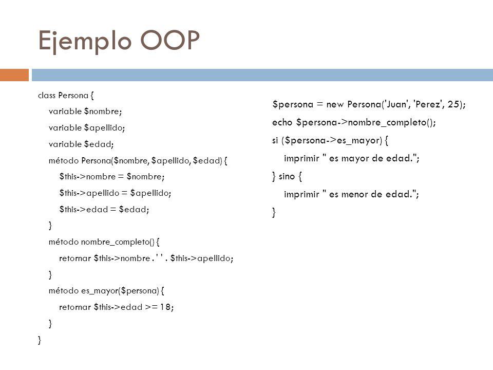 Ejemplo OOP class Persona { variable $nombre; variable $apellido; variable $edad; método Persona($nombre, $apellido, $edad) { $this->nombre = $nombre;