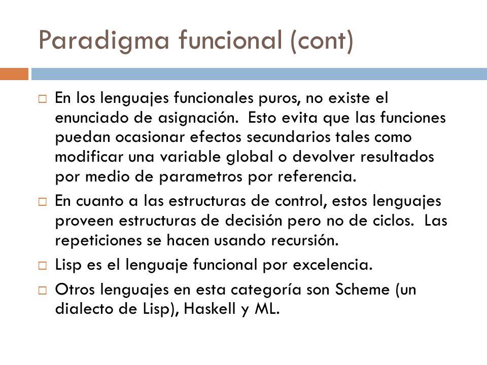 Paradigma funcional (cont) En los lenguajes funcionales puros, no existe el enunciado de asignación. Esto evita que las funciones puedan ocasionar efe