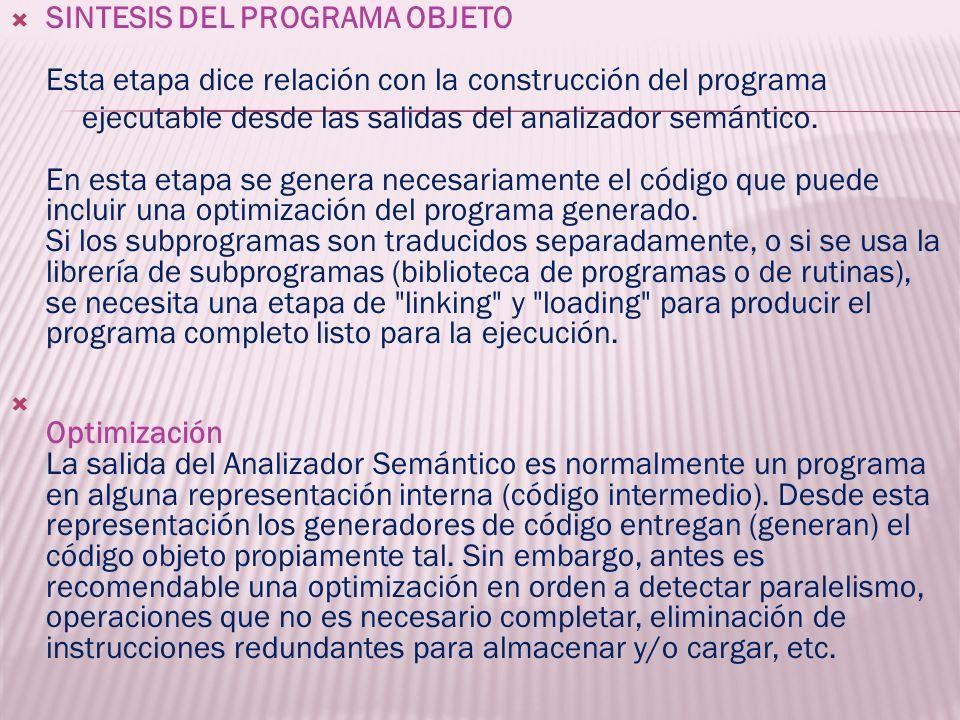 SINTESIS DEL PROGRAMA OBJETO Esta etapa dice relación con la construcción del programa ejecutable desde las salidas del analizador semántico. En esta