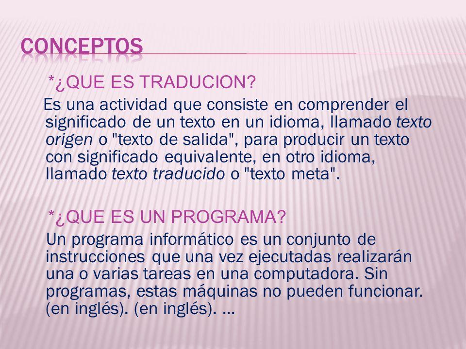 *¿QUE ES TRADUCION? Es una actividad que consiste en comprender el significado de un texto en un idioma, llamado texto origen o