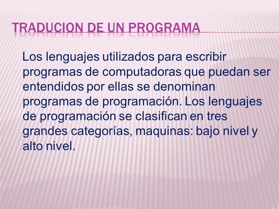 Los lenguajes utilizados para escribir programas de computadoras que puedan ser entendidos por ellas se denominan programas de programación. Los lengu
