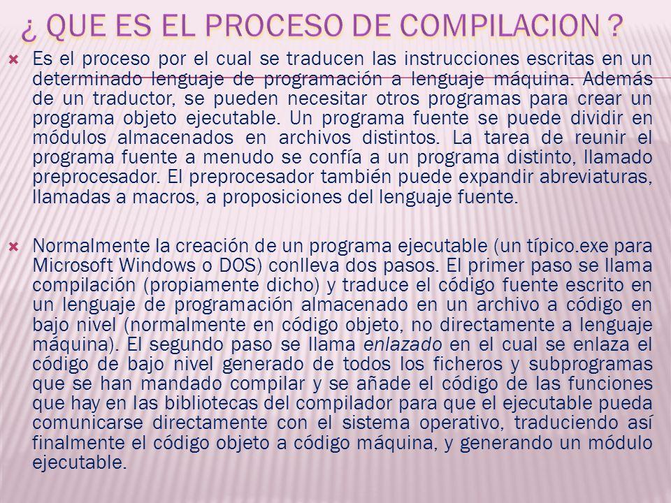Es el proceso por el cual se traducen las instrucciones escritas en un determinado lenguaje de programación a lenguaje máquina. Además de un traductor