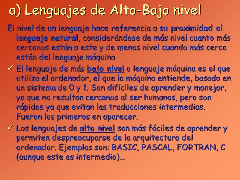 b) Lenguajes Interpretados o Compilados Los LP deben traducirse (excepto el código máquina) para que sean interpretables (o inteligibles) por el ordenador.
