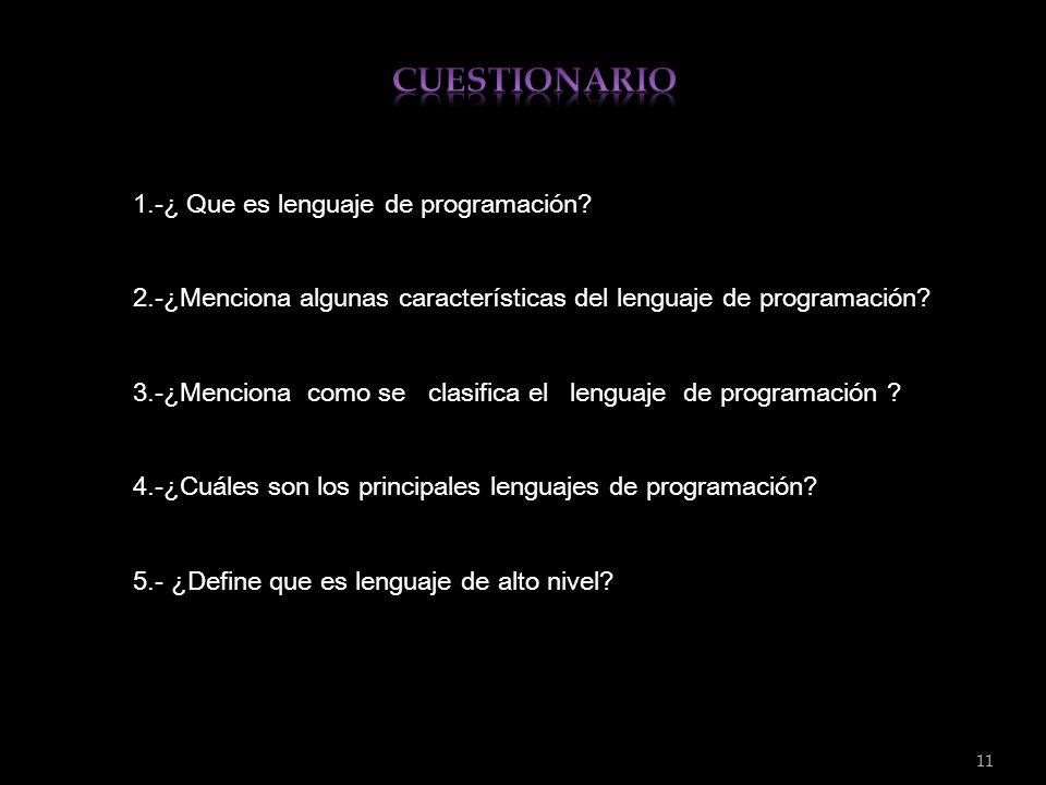 11 1.-¿ Que es lenguaje de programación? 2.-¿Menciona algunas características del lenguaje de programación? 3.-¿Menciona como se clasifica el lenguaje