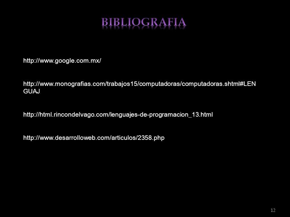 12 http://www.google.com.mx/ http://www.monografias.com/trabajos15/computadoras/computadoras.shtml#LEN GUAJ http://html.rincondelvago.com/lenguajes-de