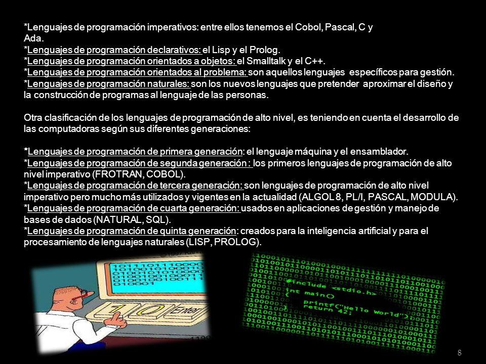 8 *Lenguajes de programación imperativos: entre ellos tenemos el Cobol, Pascal, C y Ada. *Lenguajes de programación declarativos: el Lisp y el Prolog.